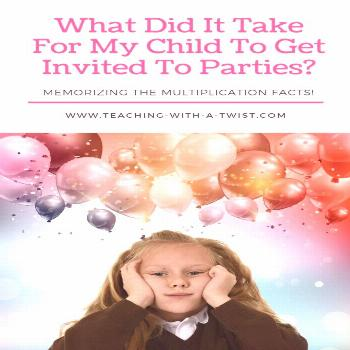 What does it take for your kid to get invited to parties? Memorize the Multiplication Facts! My dau