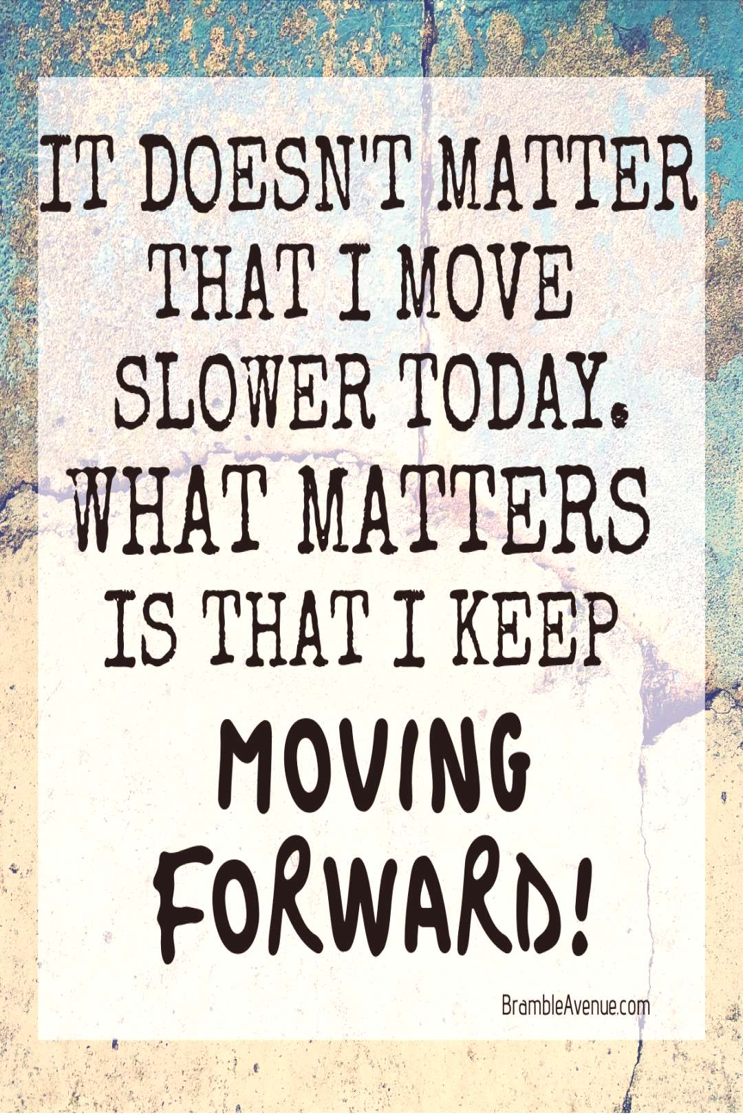 Keep moving forward quote - Bramble Avenue Forward is a Pace! It doesnt matter that I move slower